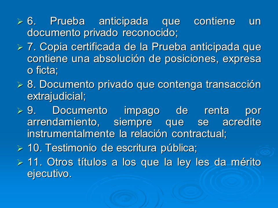 6. Prueba anticipada que contiene un documento privado reconocido; 6. Prueba anticipada que contiene un documento privado reconocido; 7. Copia certifi