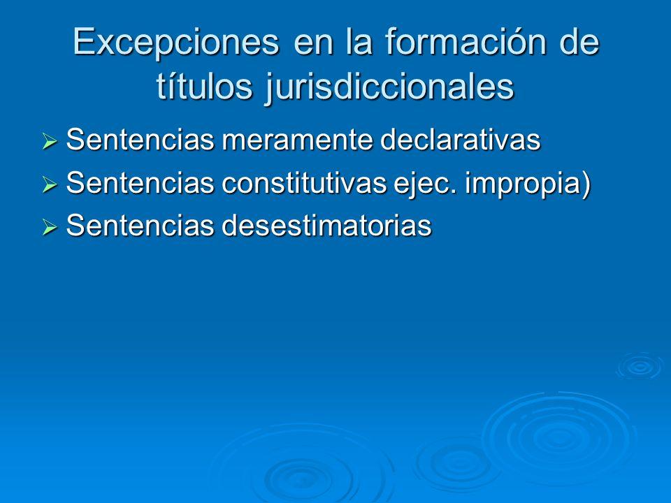Excepciones en la formación de títulos jurisdiccionales Sentencias meramente declarativas Sentencias meramente declarativas Sentencias constitutivas e