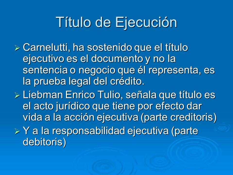 Título de Ejecución Carnelutti, ha sostenido que el título ejecutivo es el documento y no la sentencia o negocio que él representa, es la prueba legal
