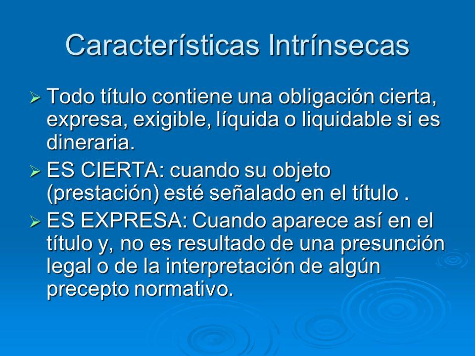 Características Intrínsecas Todo título contiene una obligación cierta, expresa, exigible, líquida o liquidable si es dineraria. Todo título contiene