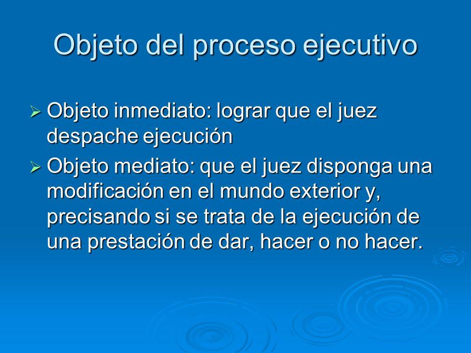 Objeto del proceso ejecutivo Objeto inmediato: lograr que el juez despache ejecución Objeto inmediato: lograr que el juez despache ejecución Objeto me