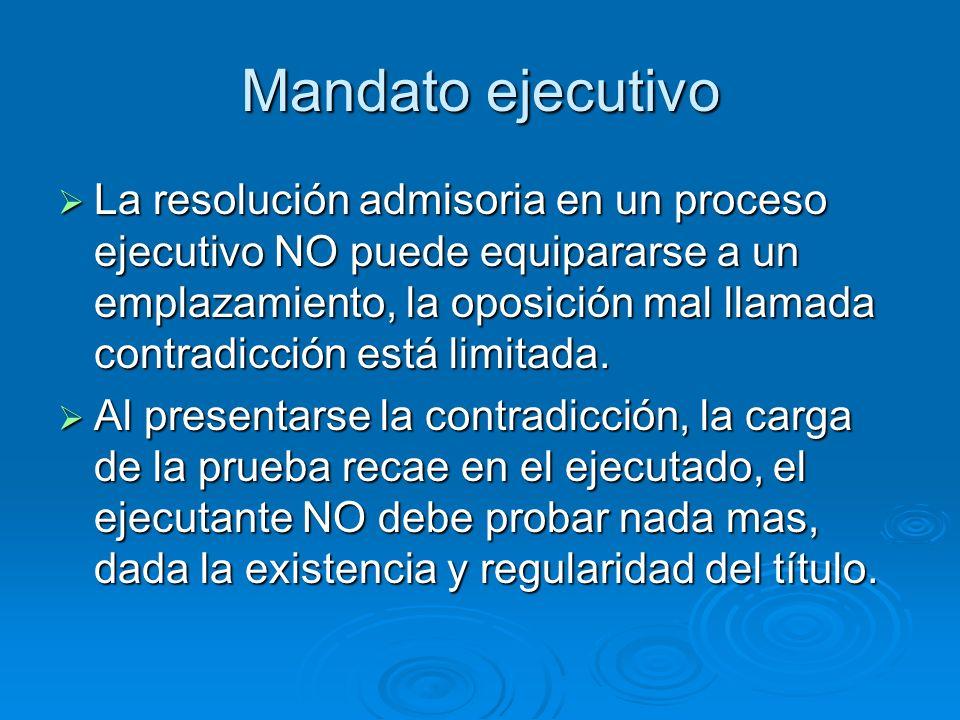 Mandato ejecutivo La resolución admisoria en un proceso ejecutivo NO puede equipararse a un emplazamiento, la oposición mal llamada contradicción está