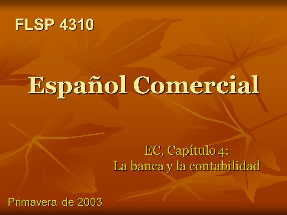 Español Comercial EC, Capítulo 4: La banca y la contabilidad FLSP 4310 FLSP 4310 Primavera de 2003