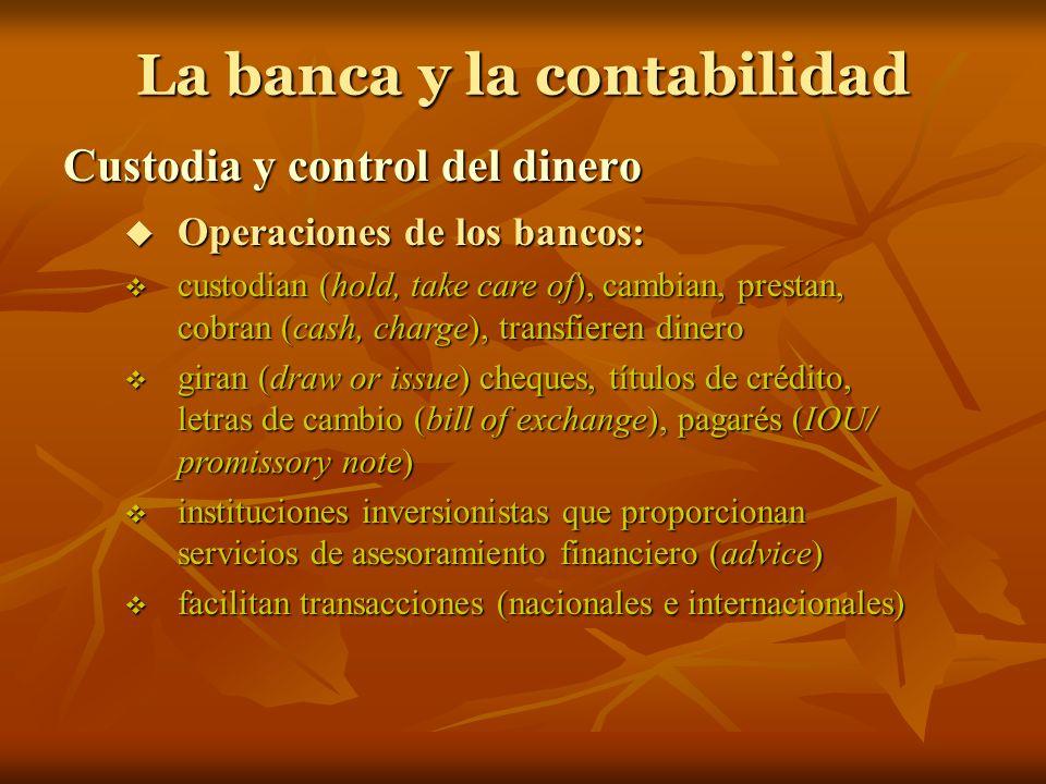La banca y la contabilidad Custodia y control del dinero Operaciones de los bancos: Operaciones de los bancos: custodian (hold, take care of), cambian