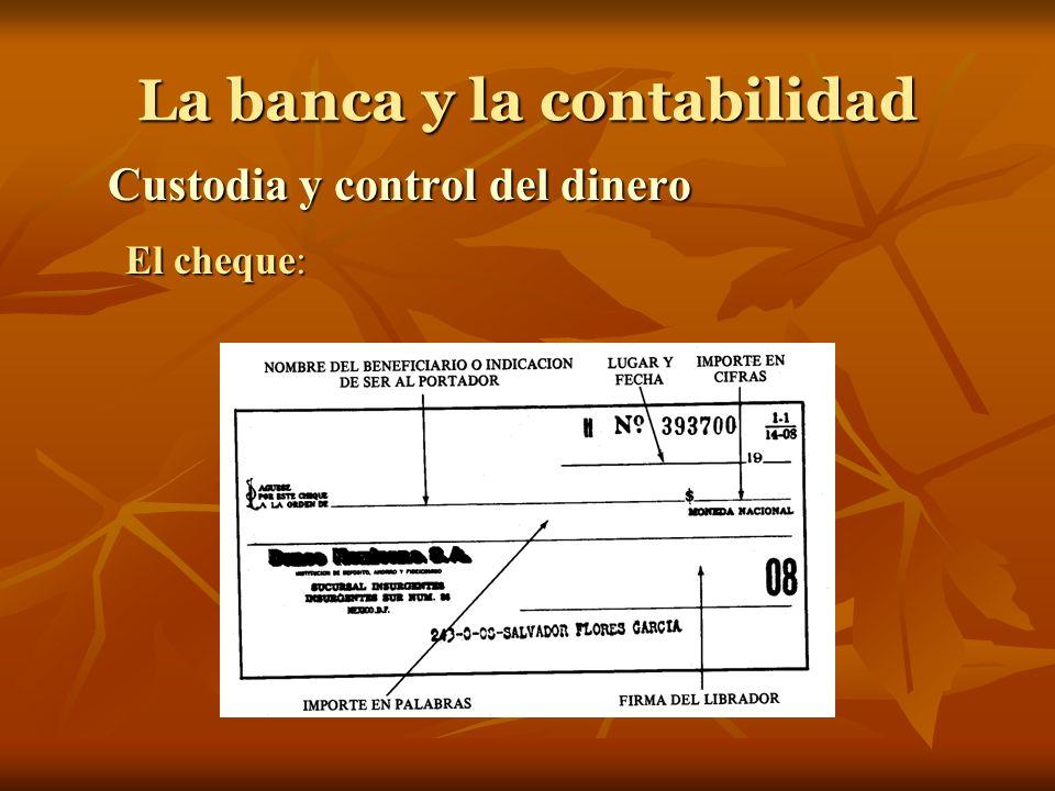 La banca y la contabilidad Custodia y control del dinero El cheque: