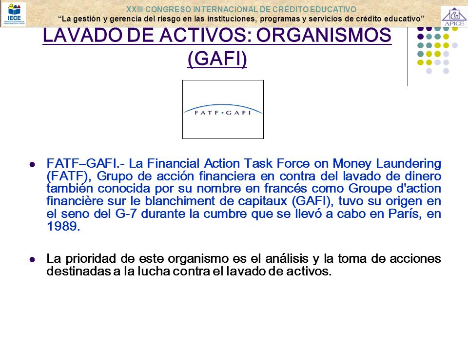 LAVADO DE ACTIVOS: ORGANISMOS (GAFI) FATF–GAFI.- La Financial Action Task Force on Money Laundering (FATF), Grupo de acción financiera en contra del l