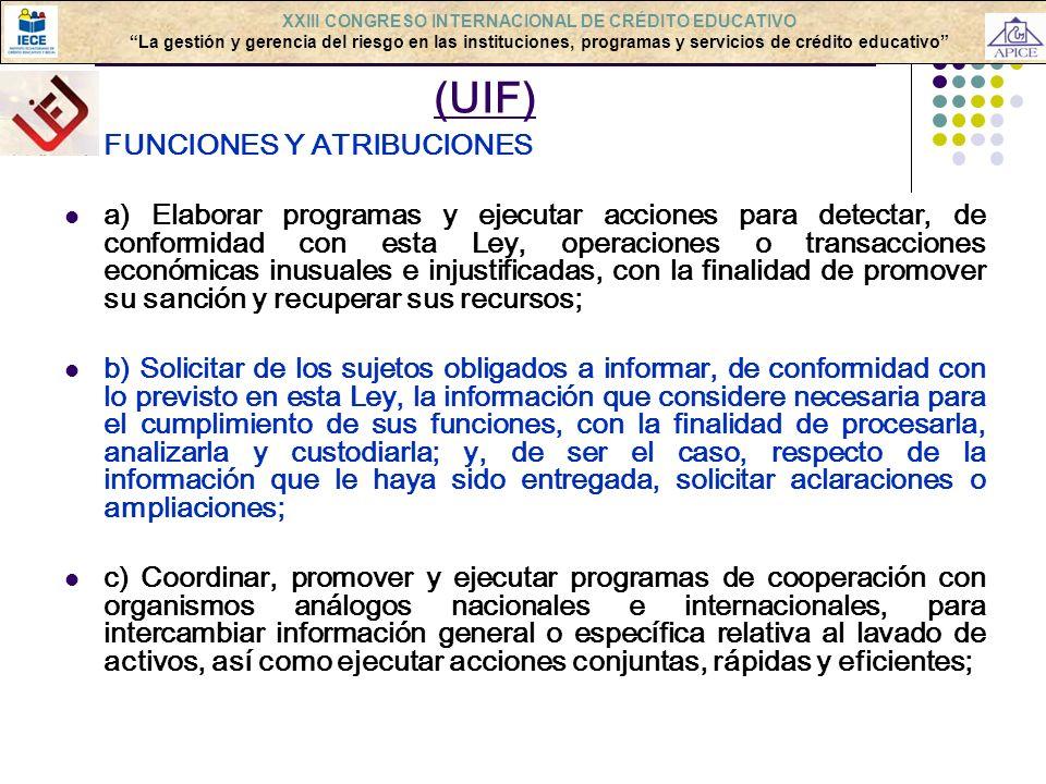 LAVADO DE ACTIVOS: ORGANISMOS (UIF) FUNCIONES Y ATRIBUCIONES a) Elaborar programas y ejecutar acciones para detectar, de conformidad con esta Ley, ope