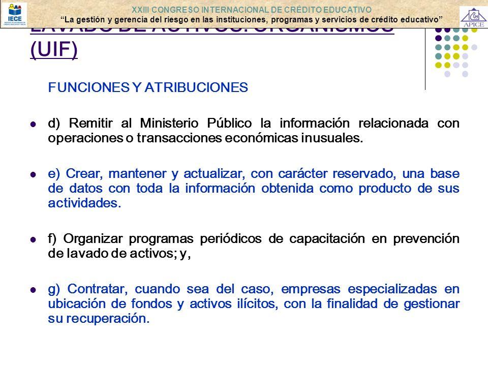 FUNCIONES Y ATRIBUCIONES d) Remitir al Ministerio Público la información relacionada con operaciones o transacciones económicas inusuales. e) Crear, m