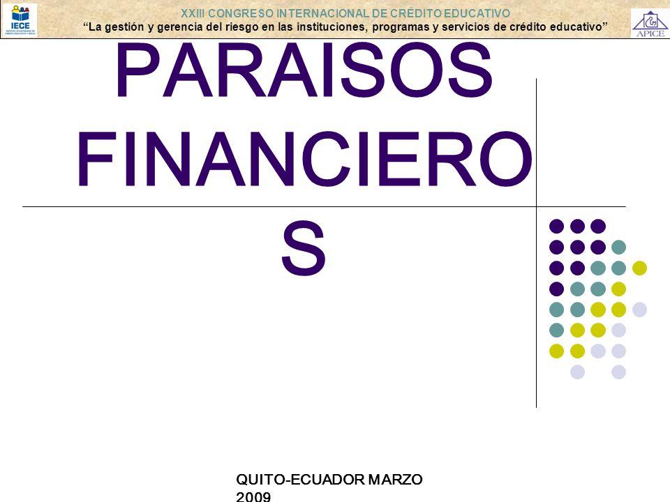 QUITO-ECUADOR MARZO 2009 LOS PARAISOS FINANCIERO S XXIII CONGRESO INTERNACIONAL DE CRÉDITO EDUCATIVO La gestión y gerencia del riesgo en las instituci