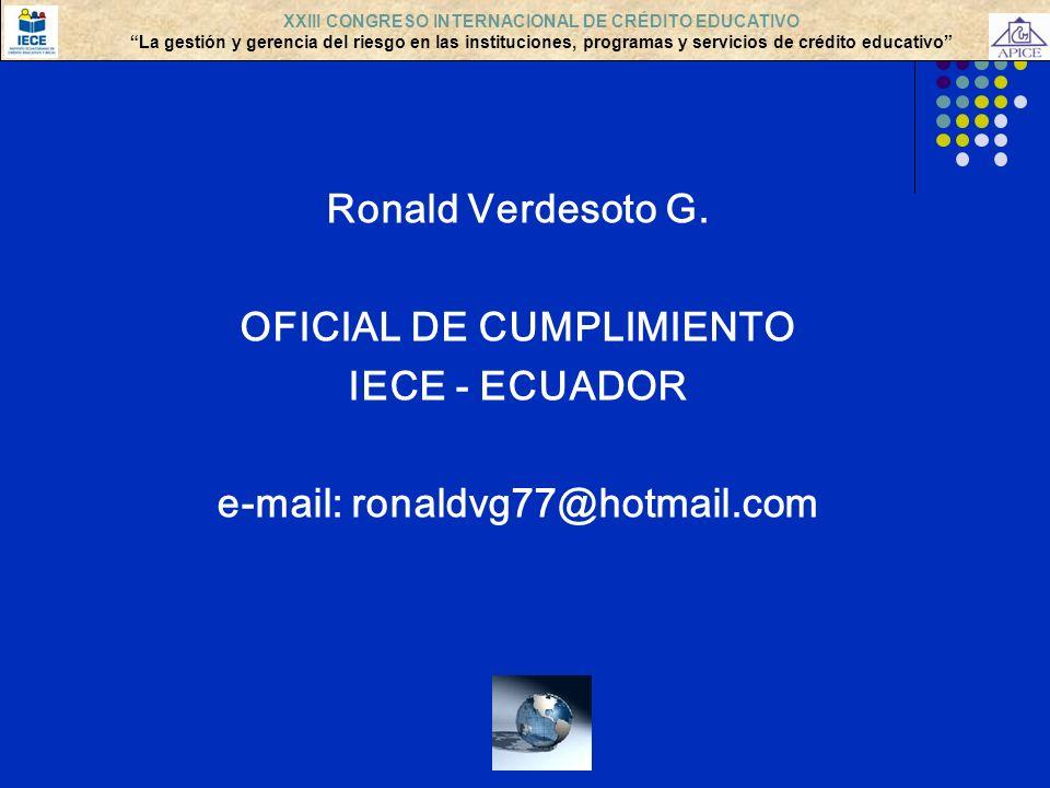 Ronald Verdesoto G. OFICIAL DE CUMPLIMIENTO IECE - ECUADOR e-mail: ronaldvg77@hotmail.com XXIII CONGRESO INTERNACIONAL DE CRÉDITO EDUCATIVO La gestión