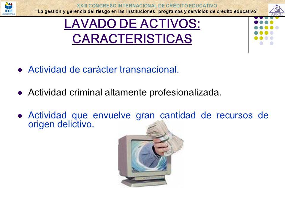 LAVADO DE ACTIVOS: CARACTERISTICAS Actividad de carácter transnacional. Actividad criminal altamente profesionalizada. Actividad que envuelve gran can