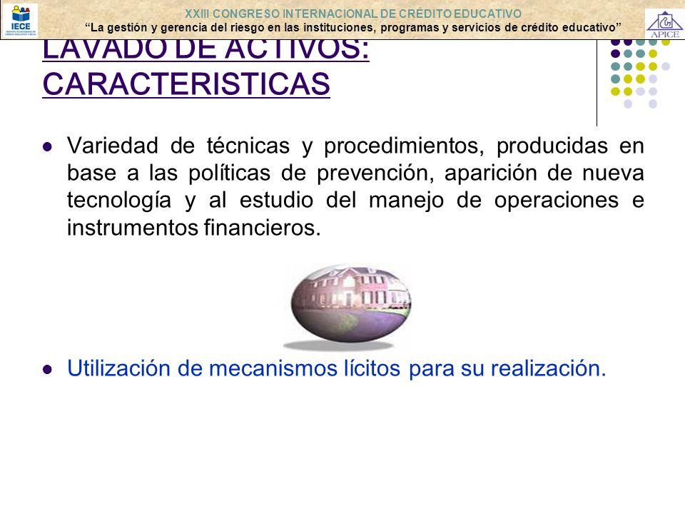 LAVADO DE ACTIVOS: CARACTERISTICAS Variedad de técnicas y procedimientos, producidas en base a las políticas de prevención, aparición de nueva tecnolo