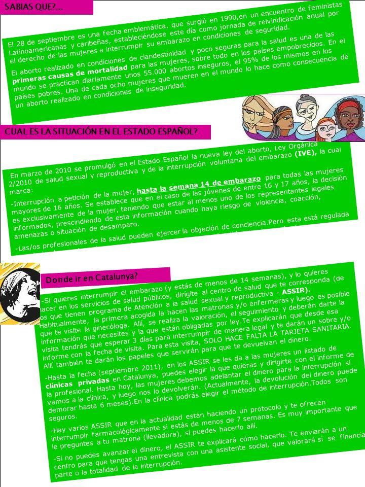 En marzo de 2010 se promulgó en el Estado Español la nueva ley del aborto, Ley Orgánica 2/2010 de salud sexual y reproductiva y de la interrupción voluntaria del embarazo (IVE), la cual marca: -Interrupción a petición de la mujer, hasta la semana 14 de embarazo para todas las mujeres mayores de 16 años.