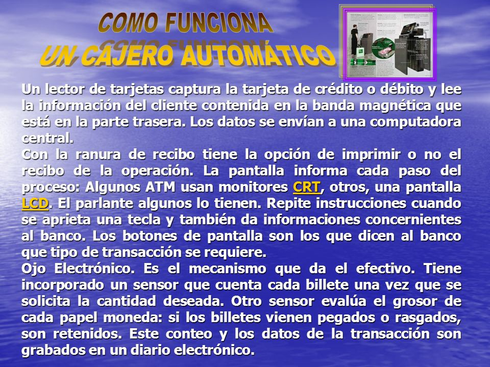 El uso del cajero automático supone un ahorro para el banco, porque ahorra en personal que no tiene que atender a los cliente para ofrecer servicios b