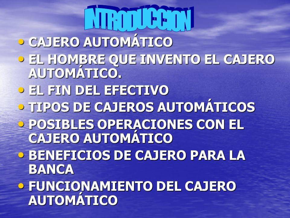 CAJERO AUTOMÁTICO CAJERO AUTOMÁTICO EL HOMBRE QUE INVENTO EL CAJERO AUTOMÁTICO.