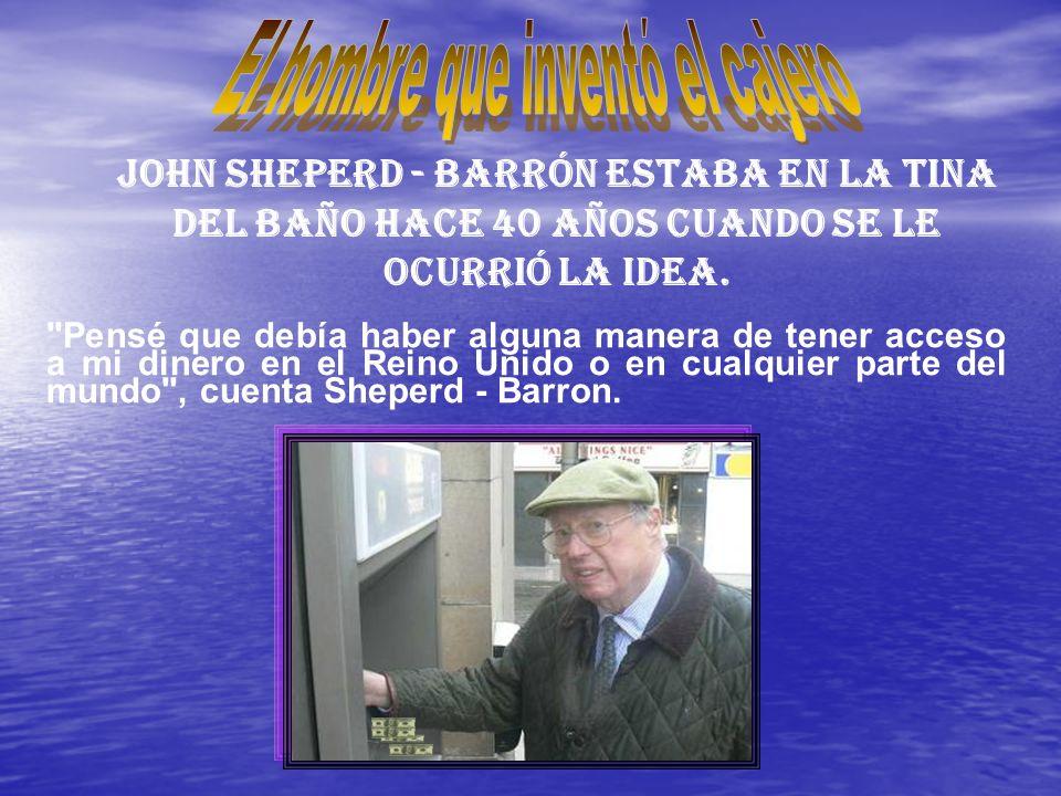 John Sheperd - Barrón estaba en la tina del baño hace 40 años cuando se le ocurrió la idea.