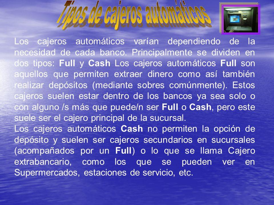 Los cajeros automáticos varían dependiendo de la necesidad de cada banco.