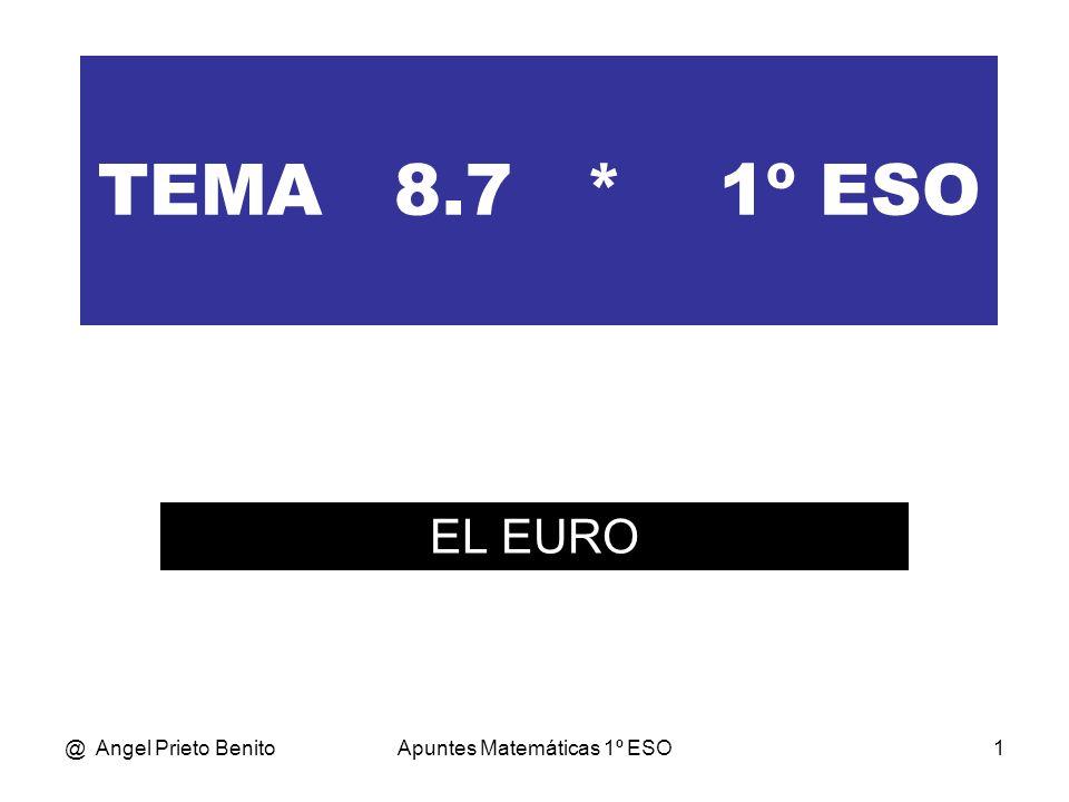 @ Angel Prieto BenitoApuntes Matemáticas 1º ESO1 TEMA 8.7 * 1º ESO EL EURO