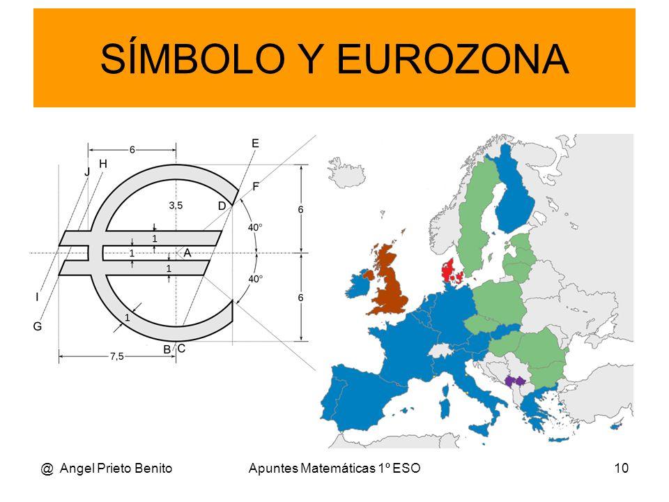 @ Angel Prieto BenitoApuntes Matemáticas 1º ESO10 SÍMBOLO Y EUROZONA