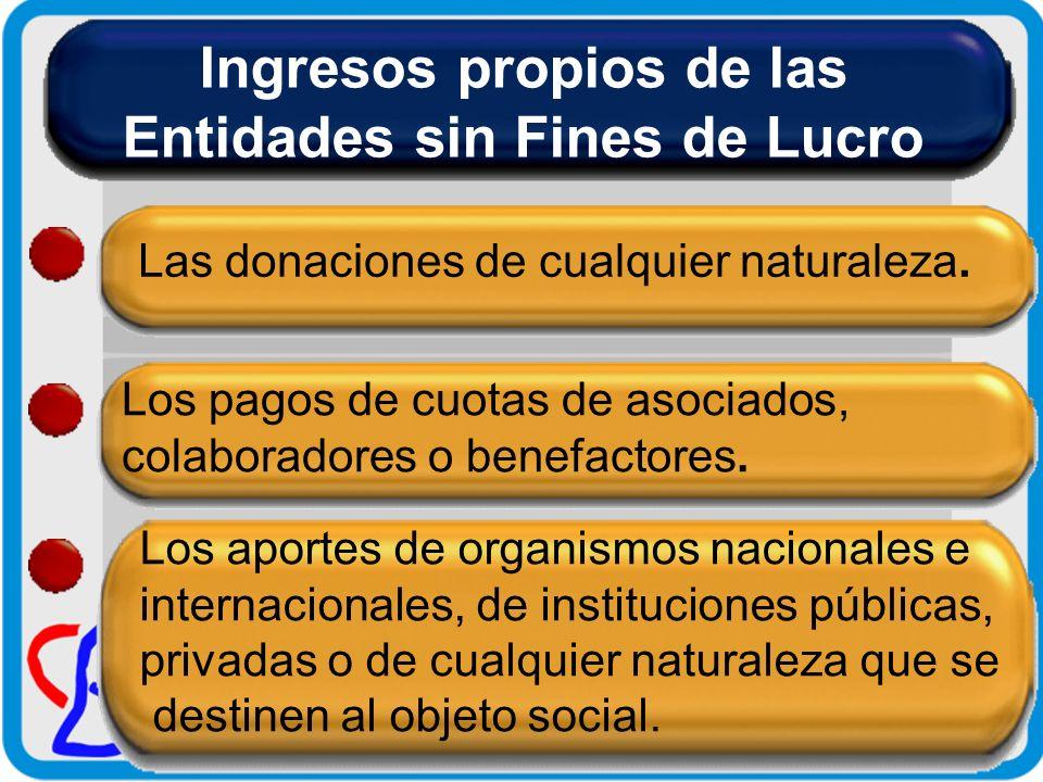 Ingresos no gravados de las ESFL Por estos ingresos las Entidades Sin Fines de Lucro no deben pagan IVA ni Renta.