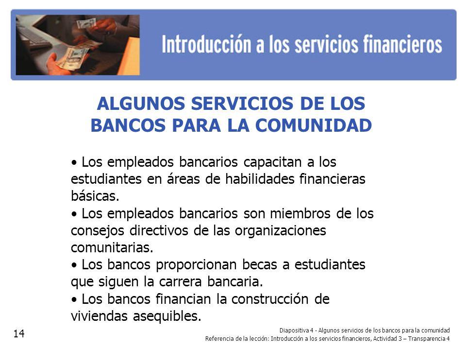 ALGUNOS SERVICIOS DE LOS BANCOS PARA LA COMUNIDAD Los empleados bancarios capacitan a los estudiantes en áreas de habilidades financieras básicas. Los