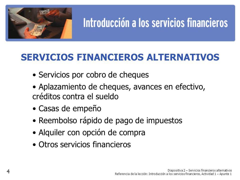 Diapositiva 2 – Servicios financieros alternativos Referencia de la lección: Introducción a los servicios financieros, Actividad 1 – Apunte 1 SERVICIO