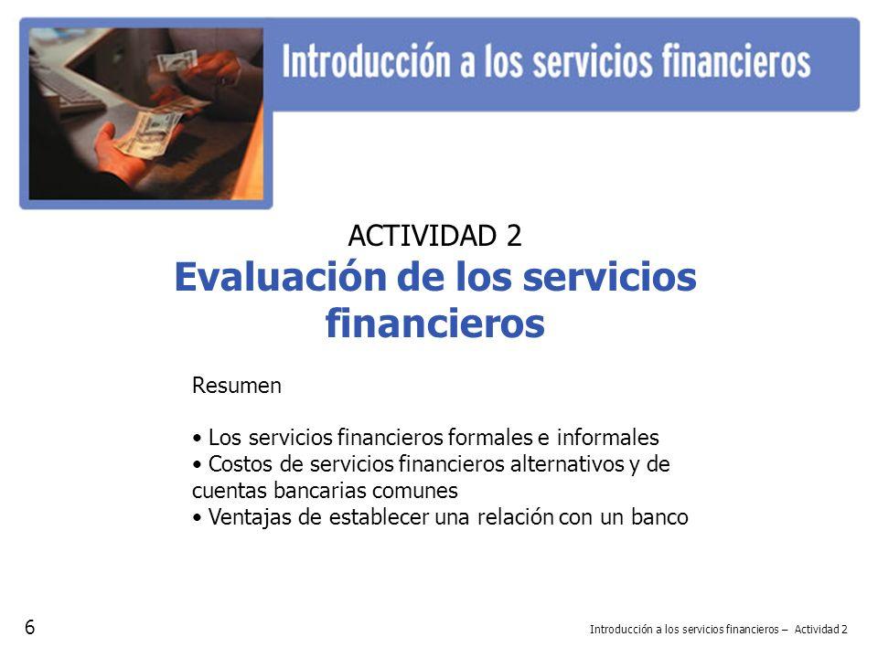Resumen Los servicios financieros formales e informales Costos de servicios financieros alternativos y de cuentas bancarias comunes Ventajas de establ