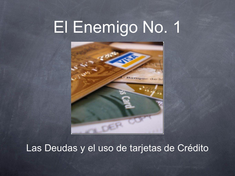 El Enemigo No. 1 Las Deudas y el uso de tarjetas de Crédito