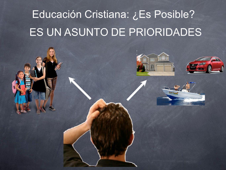 Educación Cristiana: ¿Es Posible? ES UN ASUNTO DE PRIORIDADES