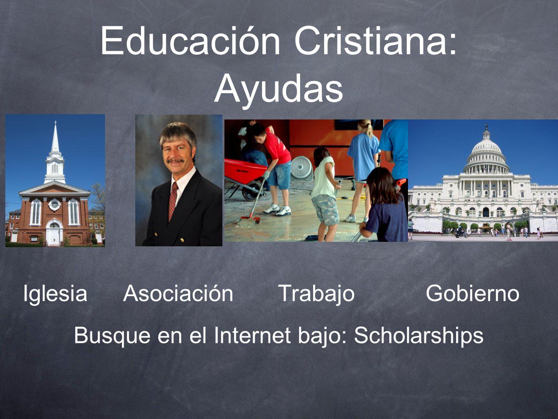 Educación Cristiana: Ayudas IglesiaAsociación GobiernoTrabajo Busque en el Internet bajo: Scholarships