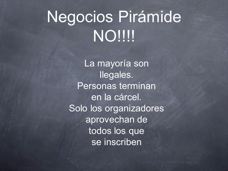Negocios Pirámide NO!!!! La mayoría son Ilegales. Personas terminan en la cárcel. Solo los organizadores aprovechan de todos los que se inscriben