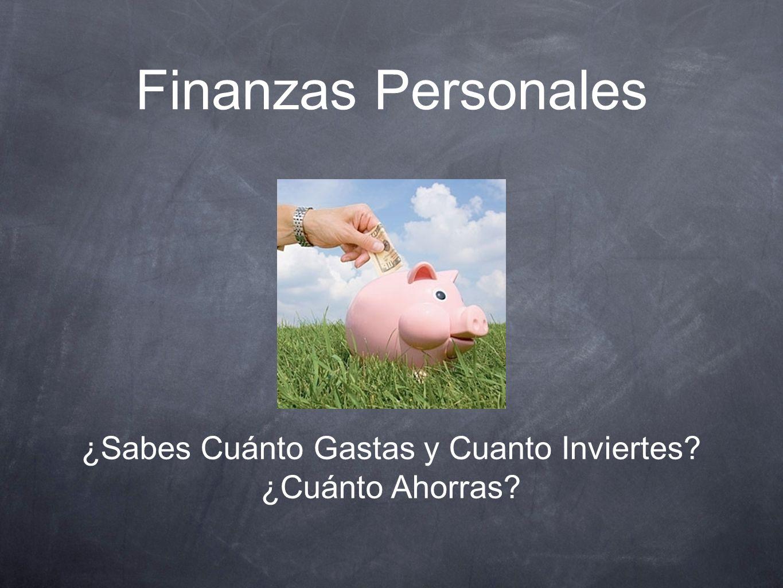 Finanzas Personales ¿Sabes Cuánto Gastas y Cuanto Inviertes? ¿Cuánto Ahorras?