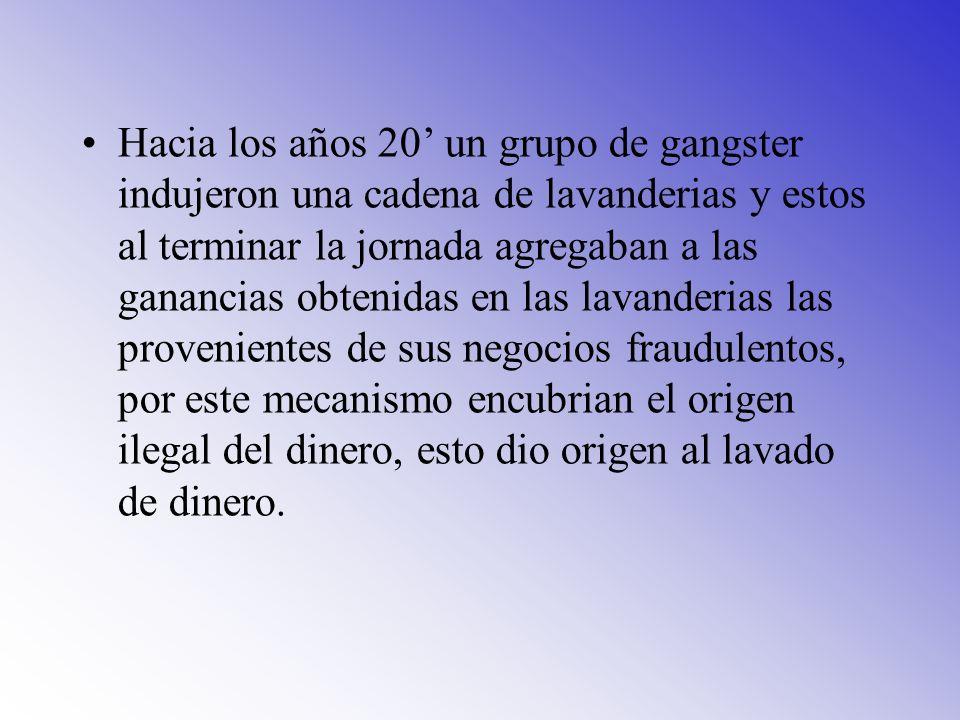 Hacia los años 20 un grupo de gangster indujeron una cadena de lavanderias y estos al terminar la jornada agregaban a las ganancias obtenidas en las l