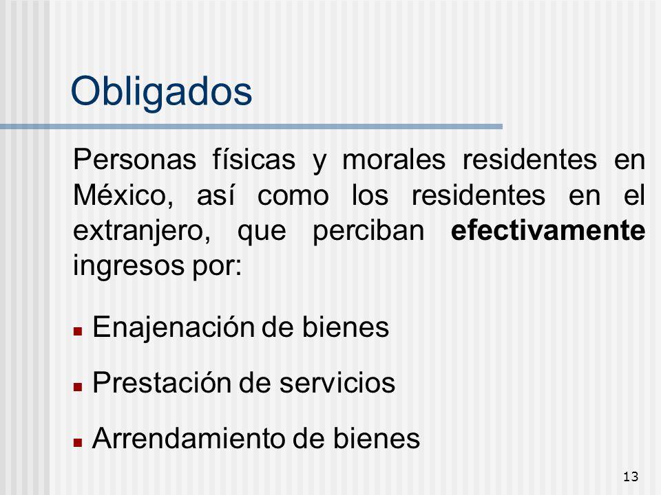 13 Obligados Personas físicas y morales residentes en México, así como los residentes en el extranjero, que perciban efectivamente ingresos por: Enaje