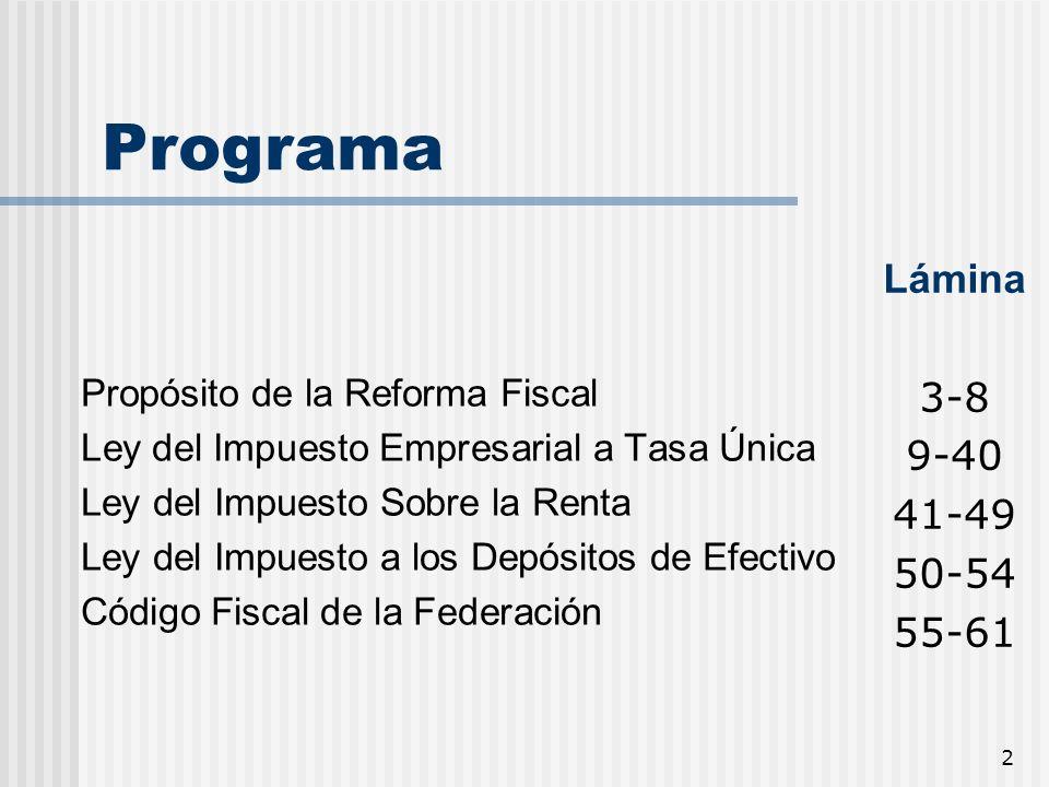 2 Propósito de la Reforma Fiscal Ley del Impuesto Empresarial a Tasa Única Ley del Impuesto Sobre la Renta Ley del Impuesto a los Depósitos de Efectiv