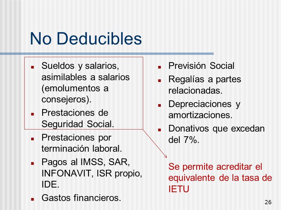 26 No Deducibles Sueldos y salarios, asimilables a salarios (emolumentos a consejeros). Prestaciones de Seguridad Social. Prestaciones por terminación