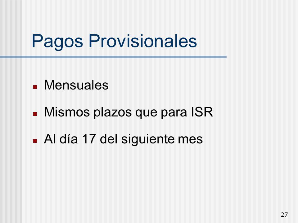 27 Pagos Provisionales Mensuales Mismos plazos que para ISR Al día 17 del siguiente mes