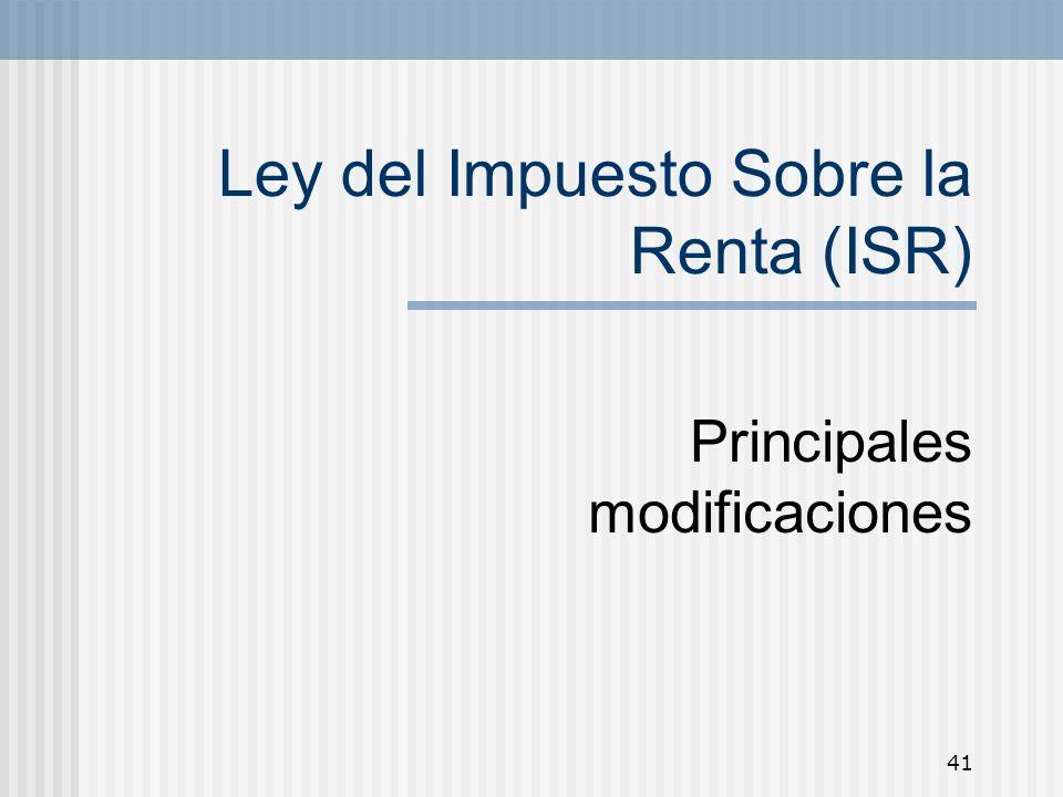 41 Ley del Impuesto Sobre la Renta (ISR) Principales modificaciones