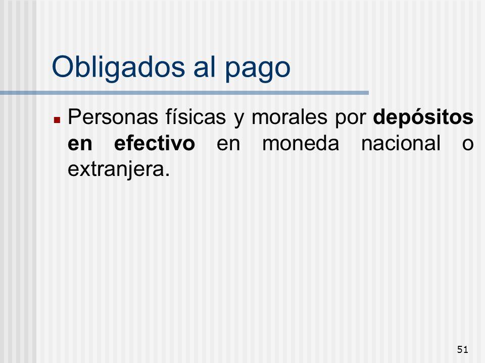 51 Obligados al pago Personas físicas y morales por depósitos en efectivo en moneda nacional o extranjera.