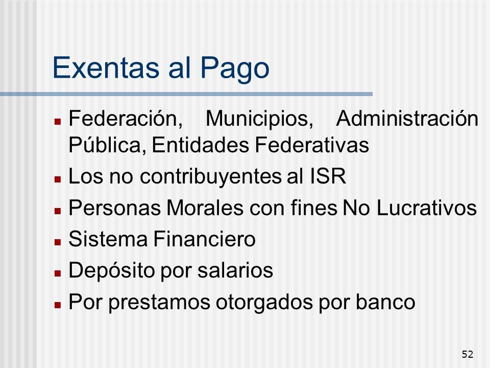 52 Exentas al Pago Federación, Municipios, Administración Pública, Entidades Federativas Los no contribuyentes al ISR Personas Morales con fines No Lu