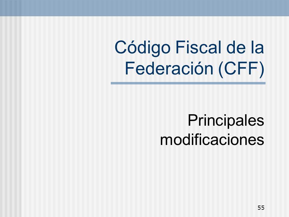 55 Código Fiscal de la Federación (CFF) Principales modificaciones