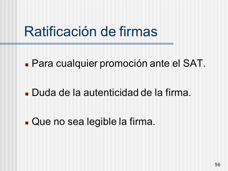 56 Ratificación de firmas Para cualquier promoción ante el SAT. Duda de la autenticidad de la firma. Que no sea legible la firma.
