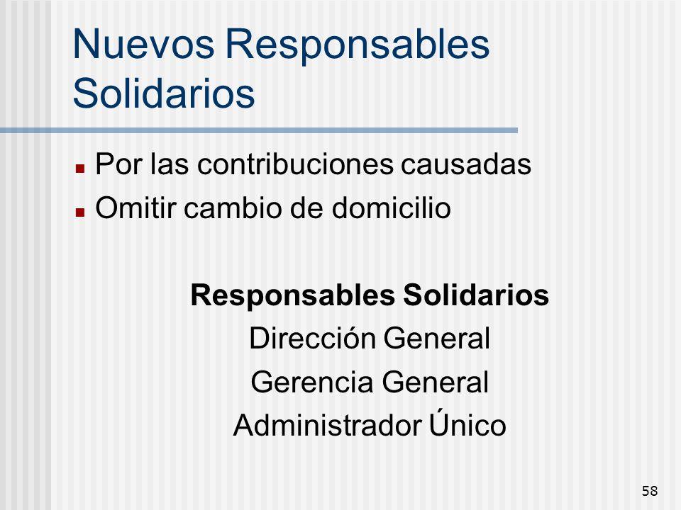 58 Nuevos Responsables Solidarios Por las contribuciones causadas Omitir cambio de domicilio Responsables Solidarios Dirección General Gerencia Genera