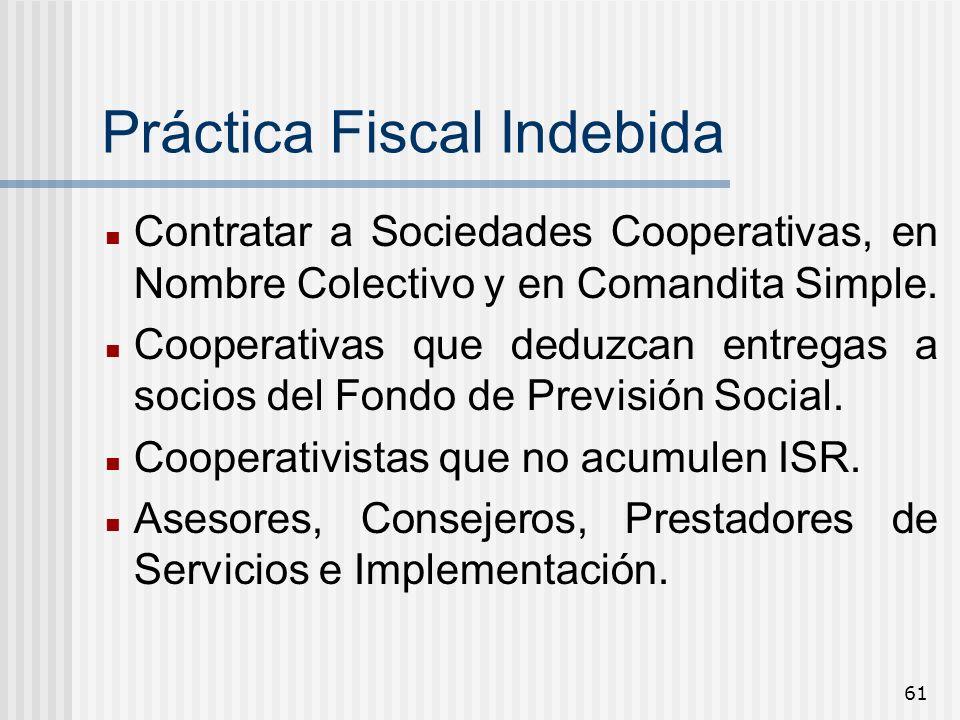 61 Práctica Fiscal Indebida Contratar a Sociedades Cooperativas, en Nombre Colectivo y en Comandita Simple. Cooperativas que deduzcan entregas a socio