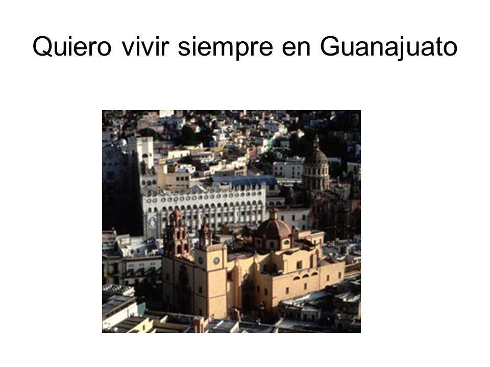 Quiero vivir siempre en Guanajuato