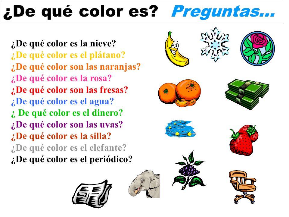 ¿De qué color es? Preguntas... ¿De qué color es la nieve? ¿De qué color es el plátano? ¿De qué color son las naranjas? ¿De qué color es la rosa? ¿De q