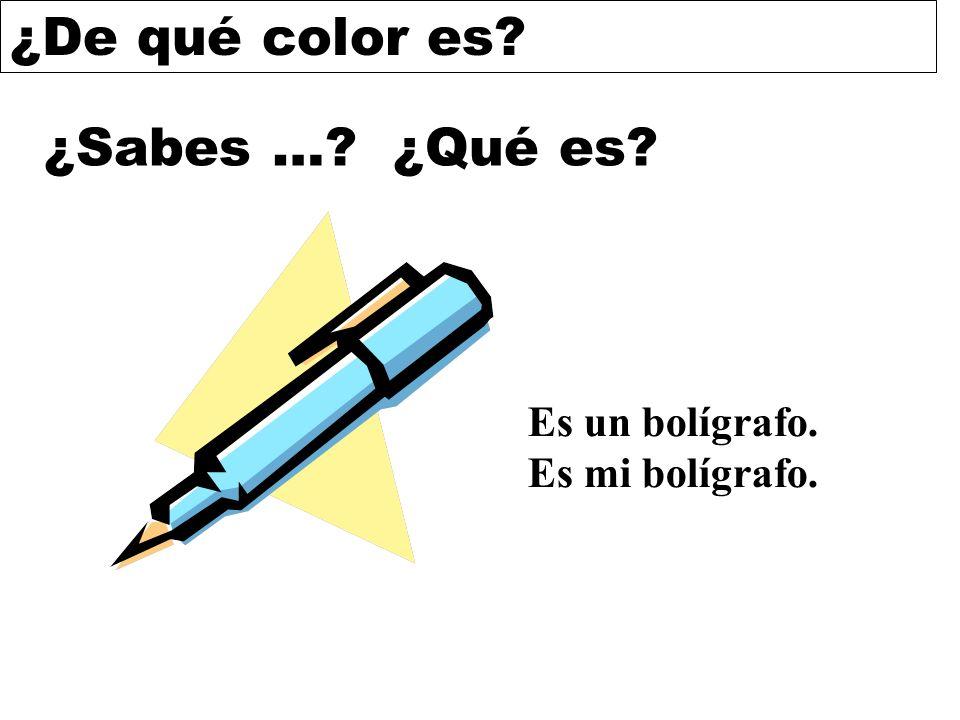 ¿De qué color es? ¿Sabes …? ¿Qué es? Es un bolígrafo. Es mi bolígrafo.