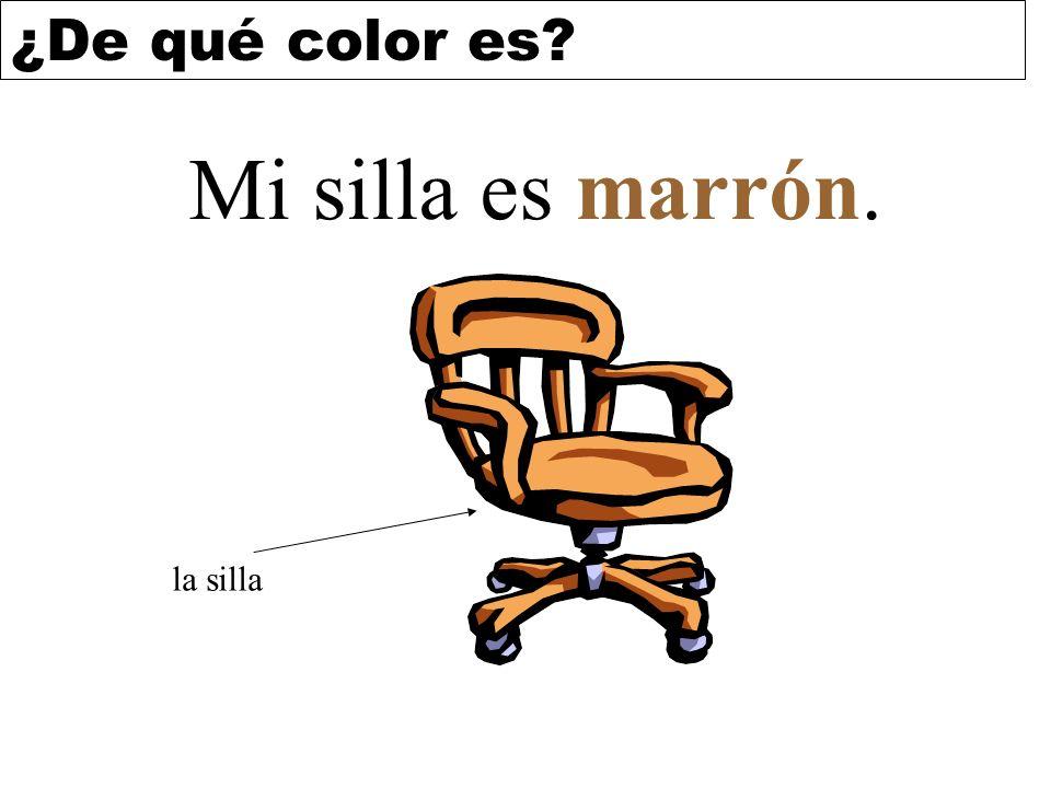 ¿De qué color es? Mi silla es marrón. la silla