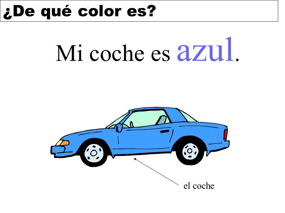 ¿De qué color es? Mi coche es azul. el coche