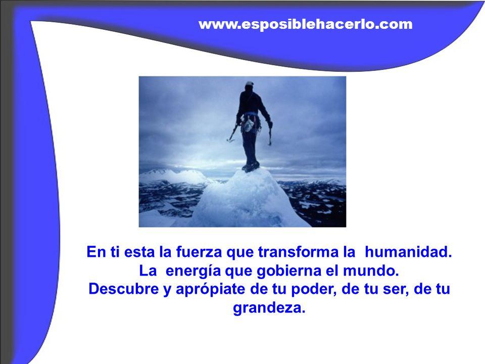 En ti esta la fuerza que transforma la humanidad.La energía que gobierna el mundo.